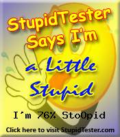 StupidTester.com says I'm 76% Stupid! How stupid are you? Click Here!