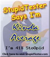 StupidTester.com says I'm 41% Stupid! How stupid are you? Click Here!