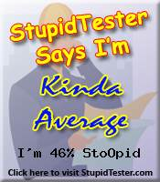 StupidTester.com says I'm 46% Stupid! How stupid are you? Click Here!