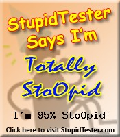 StupidTester.com says I'm 95% Stupid! How stupid are you? Click Here!