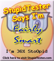 StupidTester.com says I'm 36% Stupid! How stupid are you? Click Here!