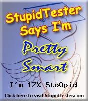 StupidTester.com says I'm 17% Stupid! How stupid are you? Click Here!
